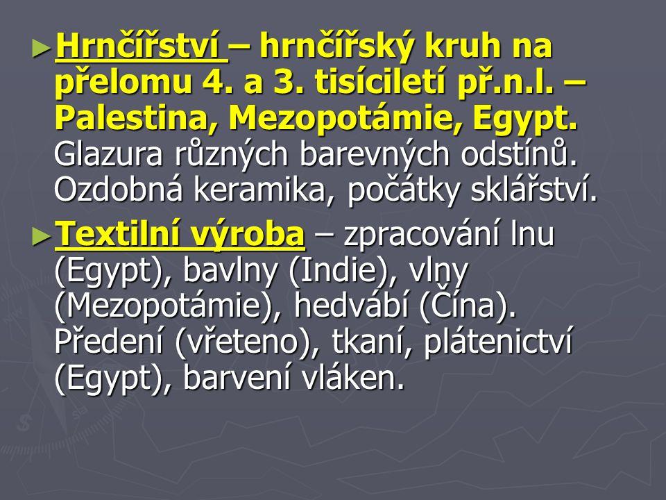 ► Hrnčířství – hrnčířský kruh na přelomu 4. a 3. tisíciletí př.n.l.