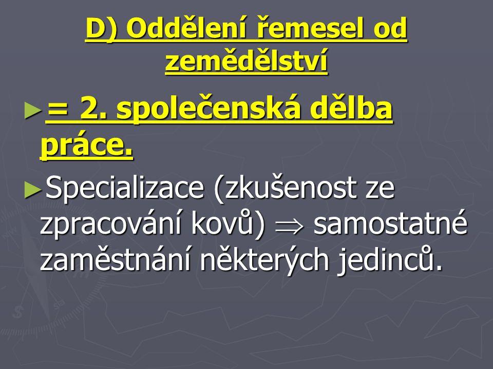D) Oddělení řemesel od zemědělství ► = 2. společenská dělba práce.