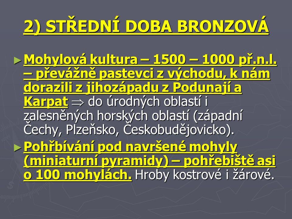 2) STŘEDNÍ DOBA BRONZOVÁ ► Mohylová kultura – 1500 – 1000 př.n.l.