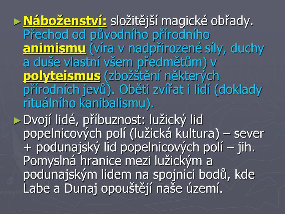 ► Náboženství: složitější magické obřady.