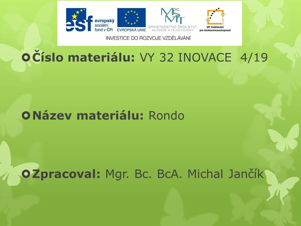  Číslo materiálu: VY 32 INOVACE 4/19  Název materiálu: Rondo  Zpracoval: Mgr.