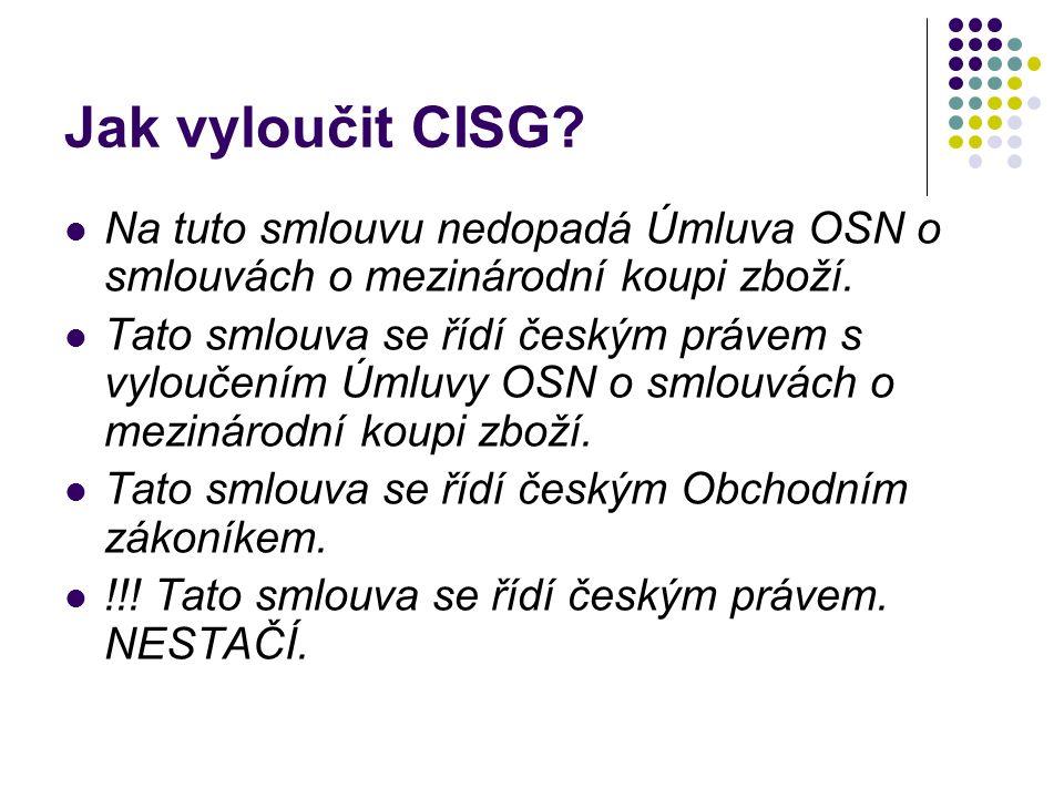 Jak vyloučit CISG. Na tuto smlouvu nedopadá Úmluva OSN o smlouvách o mezinárodní koupi zboží.