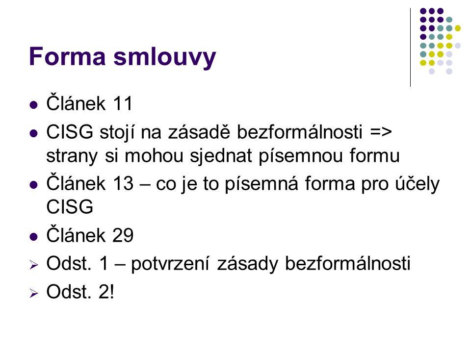 Forma smlouvy Článek 11 CISG stojí na zásadě bezformálnosti => strany si mohou sjednat písemnou formu Článek 13 – co je to písemná forma pro účely CISG Článek 29  Odst.