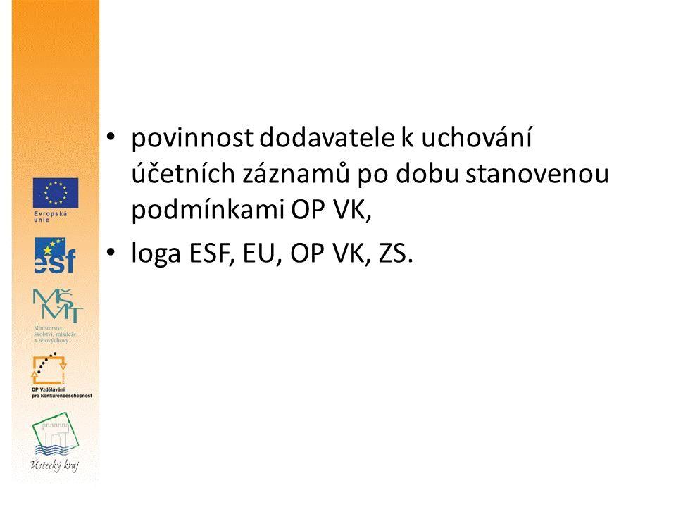 povinnost dodavatele k uchování účetních záznamů po dobu stanovenou podmínkami OP VK, loga ESF, EU, OP VK, ZS.