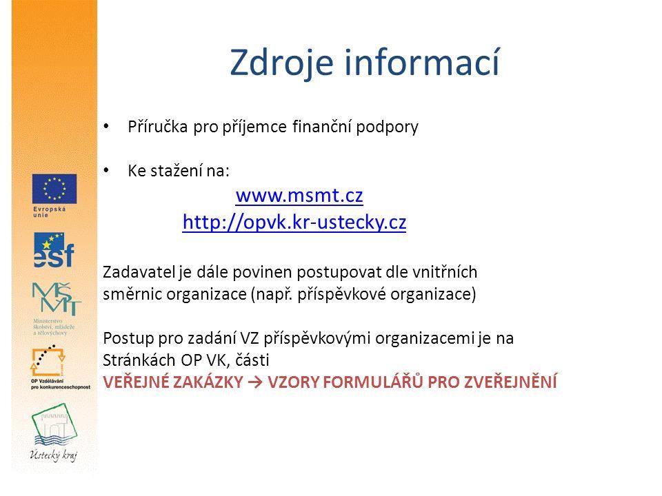 Zdroje informací Příručka pro příjemce finanční podpory Ke stažení na: www.msmt.cz http://opvk.kr-ustecky.cz Zadavatel je dále povinen postupovat dle vnitřních směrnic organizace (např.