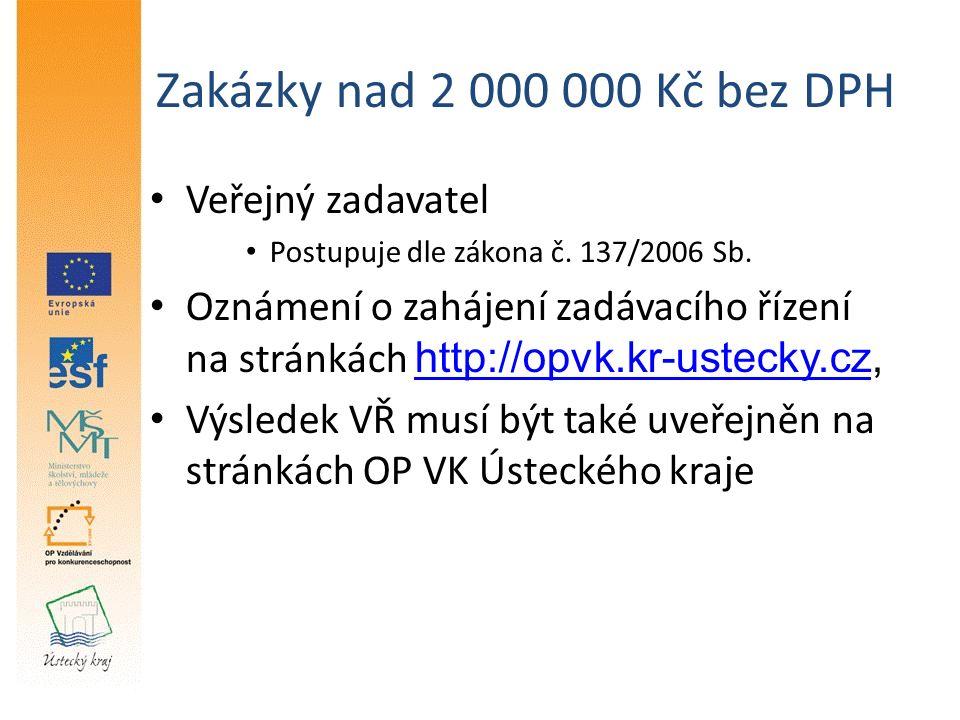 Zakázky nad 2 000 000 Kč bez DPH Veřejný zadavatel Postupuje dle zákona č.