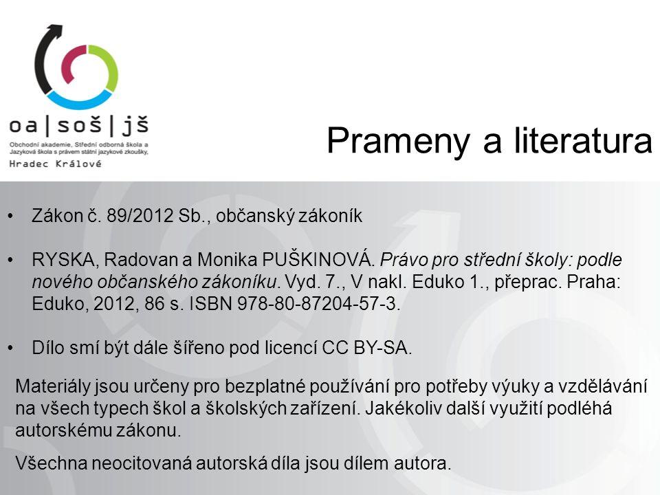 Prameny a literatura Zákon č. 89/2012 Sb., občanský zákoník RYSKA, Radovan a Monika PUŠKINOVÁ.
