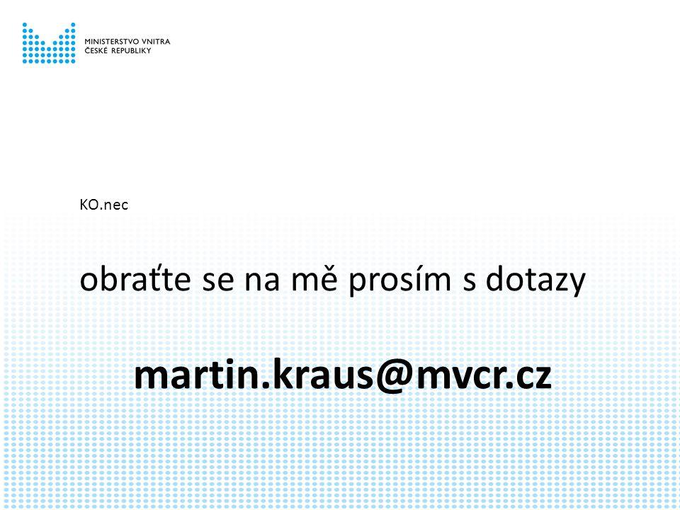 KO.nec obraťte se na mě prosím s dotazy martin.kraus@mvcr.cz