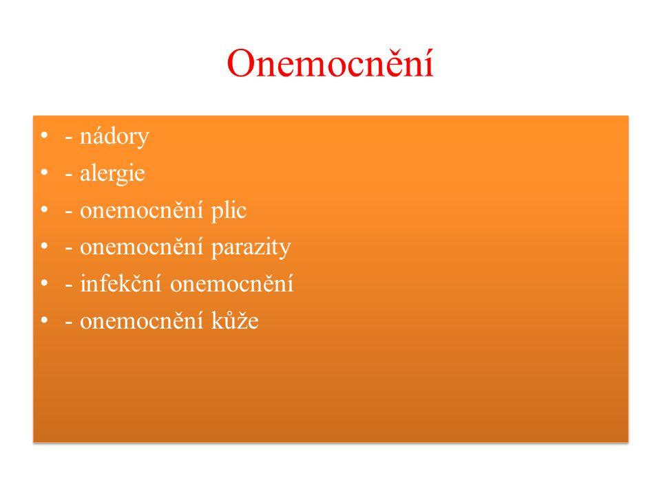 Onemocnění - nádory - alergie - onemocnění plic - onemocnění parazity - infekční onemocnění - onemocnění kůže - nádory - alergie - onemocnění plic - onemocnění parazity - infekční onemocnění - onemocnění kůže