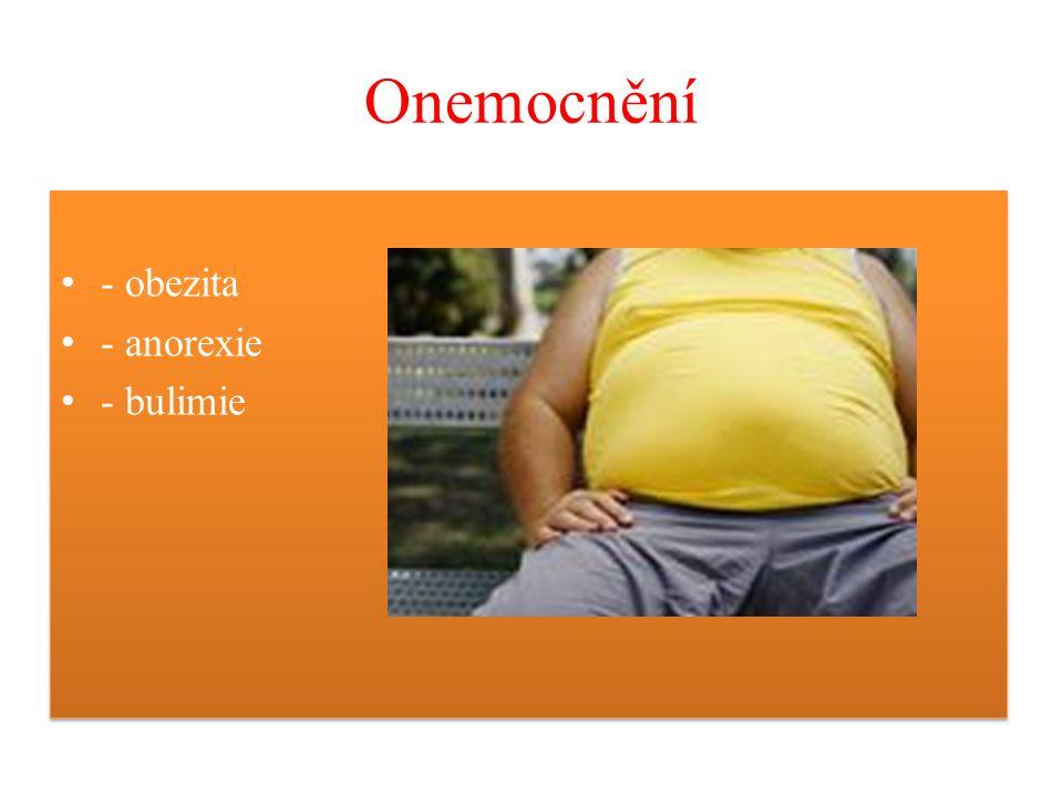 Onemocnění - obezita - anorexie - bulimie - obezita - anorexie - bulimie