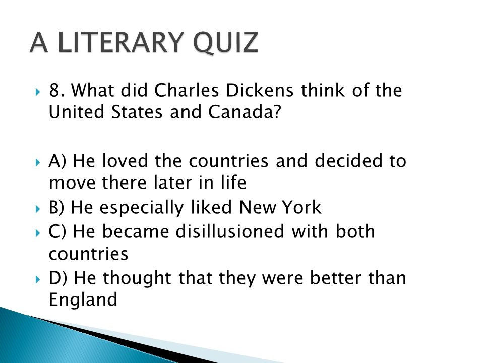  8. What did Charles Dickens think of the United States and Canada.