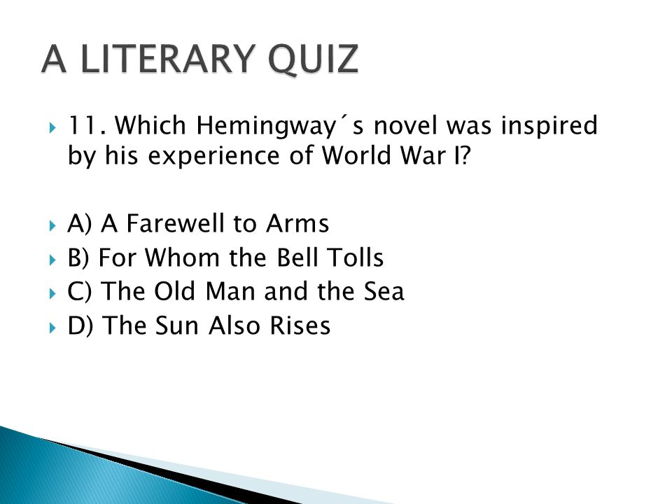  11. Which Hemingway´s novel was inspired by his experience of World War I.
