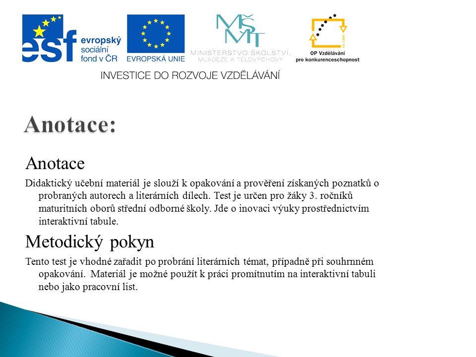 Anotace Didaktický učební materiál je slouží k opakování a prověření získaných poznatků o probraných autorech a literárních dílech.
