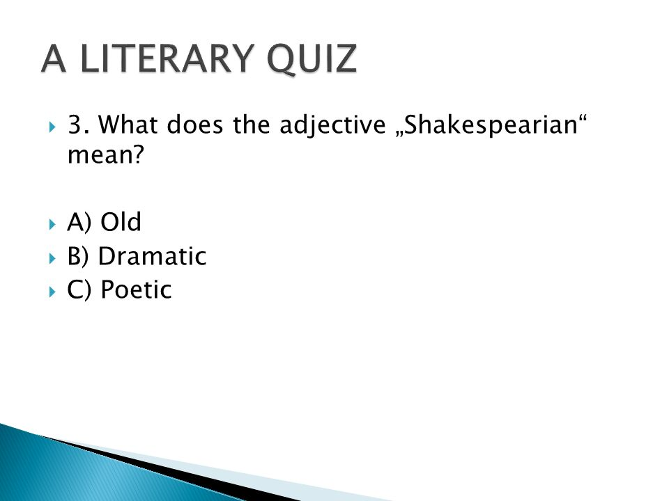 " 3. What does the adjective ""Shakespearian mean  A) Old  B) Dramatic  C) Poetic"