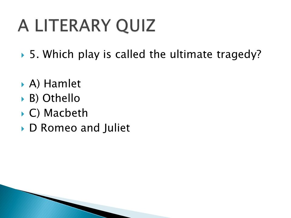  5. Which play is called the ultimate tragedy.