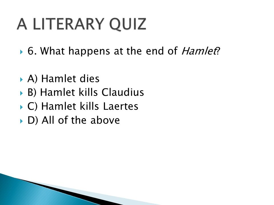  6. What happens at the end of Hamlet.