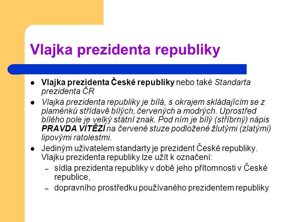 Vlajka prezidenta České republiky nebo také Standarta prezidenta ČR Vlajka prezidenta republiky je bílá, s okrajem skládajícím se z plaménků střídavě bílých, červených a modrých.