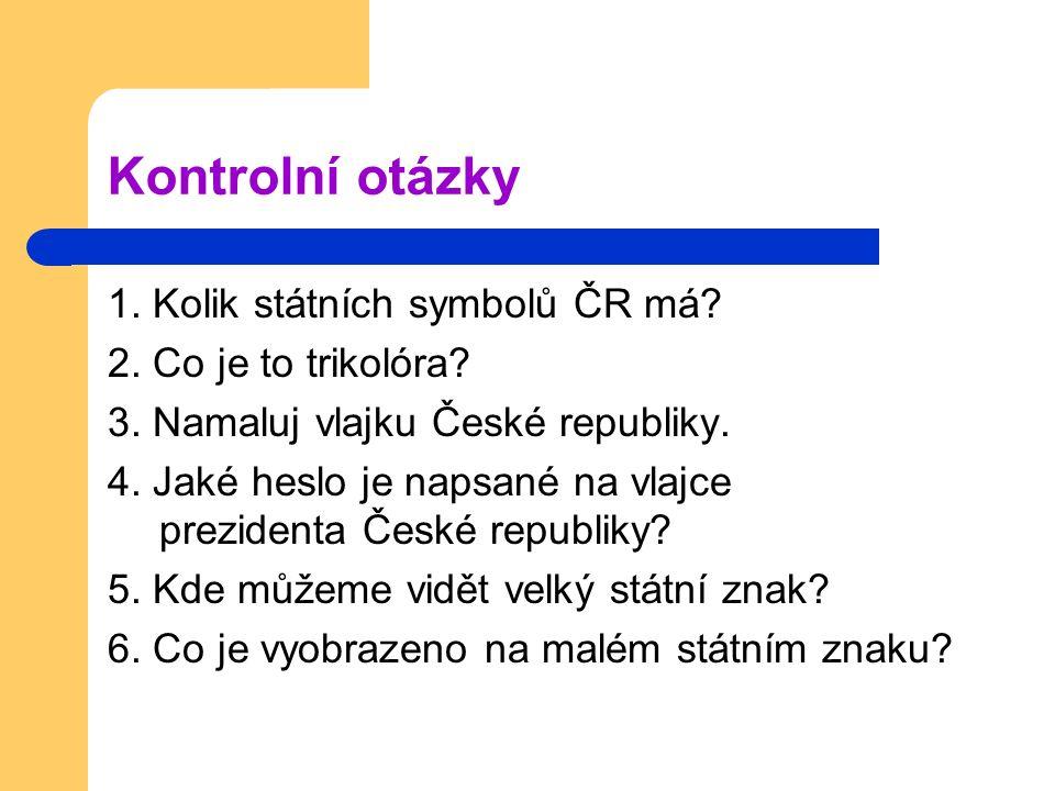 Kontrolní otázky 1. Kolik státních symbolů ČR má.