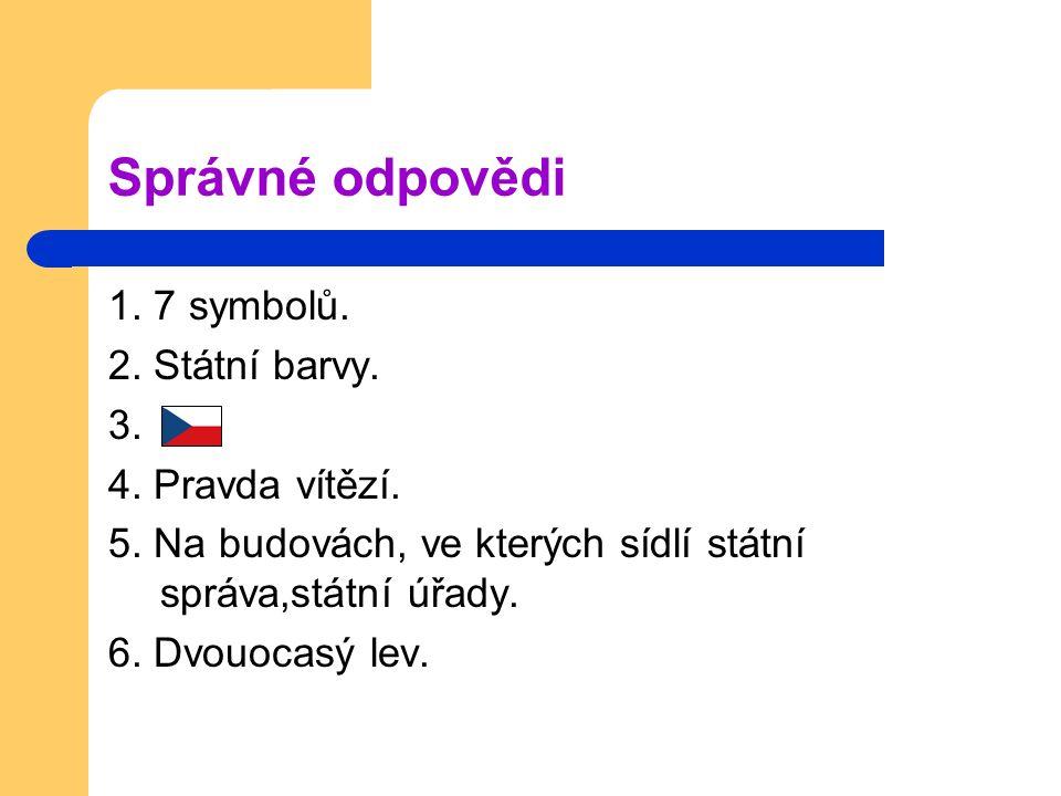 Správné odpovědi 1. 7 symbolů. 2. Státní barvy.