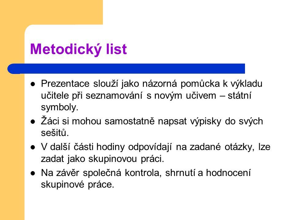 Metodický list Prezentace slouží jako názorná pomůcka k výkladu učitele při seznamování s novým učivem – státní symboly.