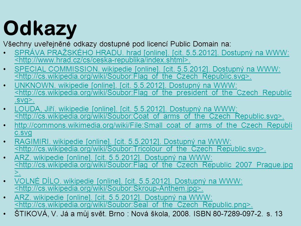 Odkazy Všechny uveřejněné odkazy dostupné pod licencí Public Domain na: SPRÁVA PRAŽSKÉHO HRADU.