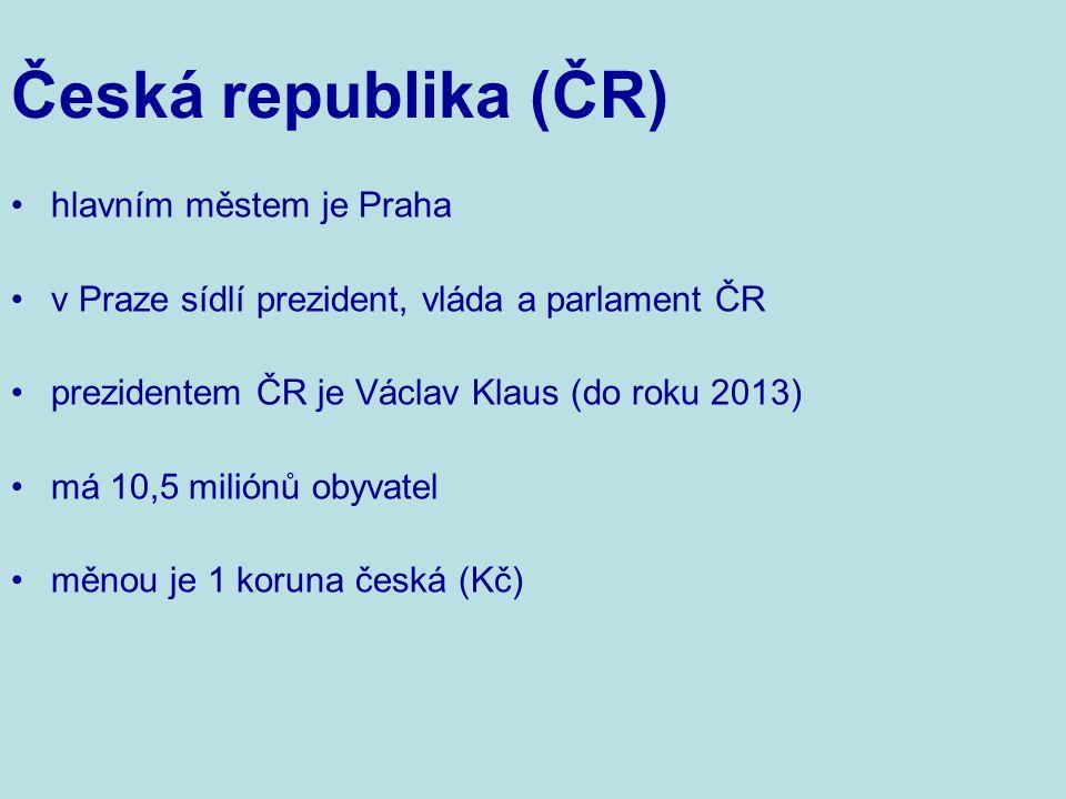 hlavním městem je Praha v Praze sídlí prezident, vláda a parlament ČR prezidentem ČR je Václav Klaus (do roku 2013) má 10,5 miliónů obyvatel měnou je 1 koruna česká (Kč) Česká republika (ČR)