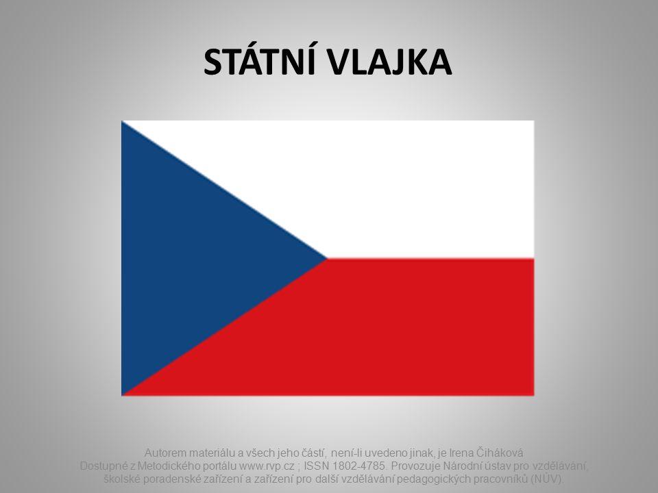 STÁTNÍ VLAJKA Autorem materiálu a všech jeho částí, není-li uvedeno jinak, je Irena Čiháková Dostupné z Metodického portálu www.rvp.cz ; ISSN 1802-478