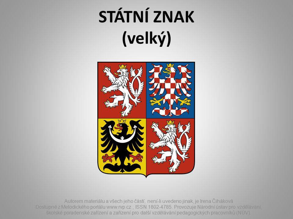 STÁTNÍ ZNAK (velký) Autorem materiálu a všech jeho částí, není-li uvedeno jinak, je Irena Čiháková Dostupné z Metodického portálu www.rvp.cz ; ISSN 18