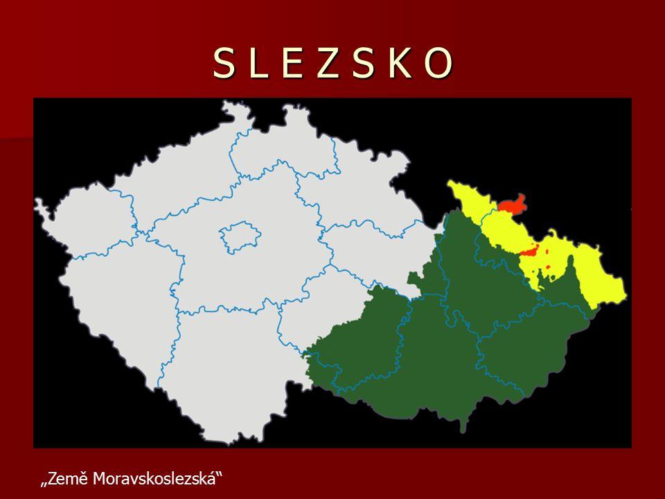 """S L E Z S K O """"Země Moravskoslezská"""