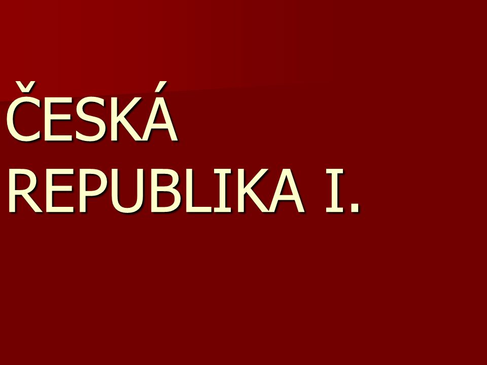 ČESKÁ REPUBLIKA I.