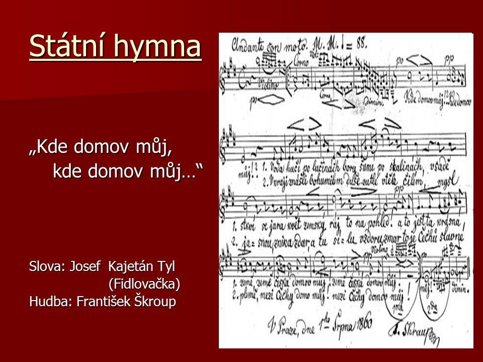 """Státní hymna """"Kde domov můj, kde domov můj…"""" kde domov můj…"""" Slova: Josef Kajetán Tyl (Fidlovačka) (Fidlovačka) Hudba: František Škroup"""