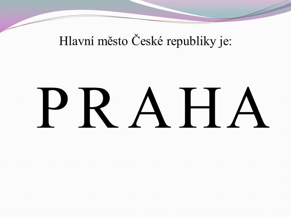 Hlavní město České republiky je: PRAHA