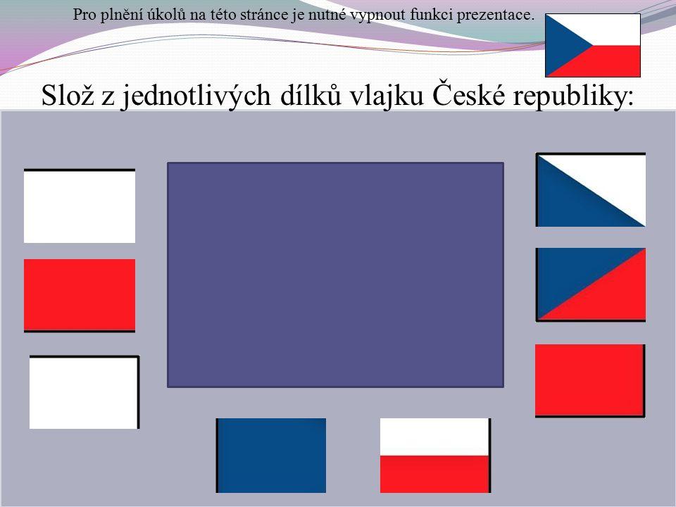 Slož z jednotlivých dílků vlajku České republiky: Pro plnění úkolů na této stránce je nutné vypnout funkci prezentace.