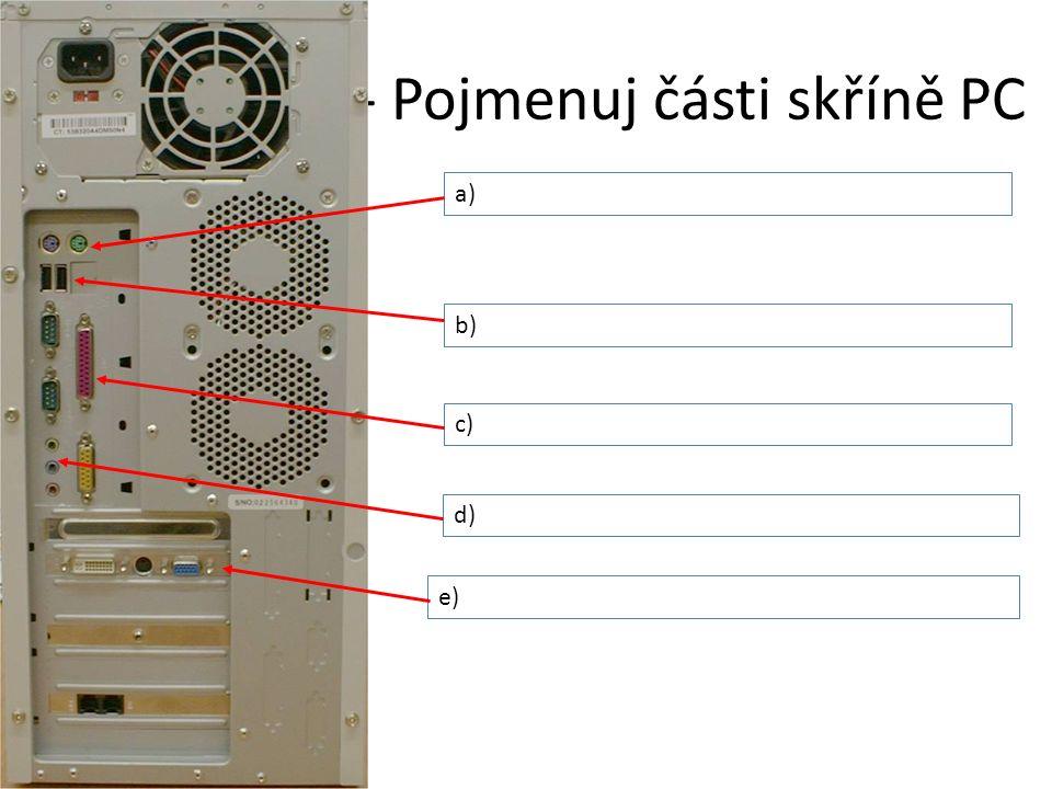 Cv.1 - Pojmenuj části skříně PC a) b) c) d) e)