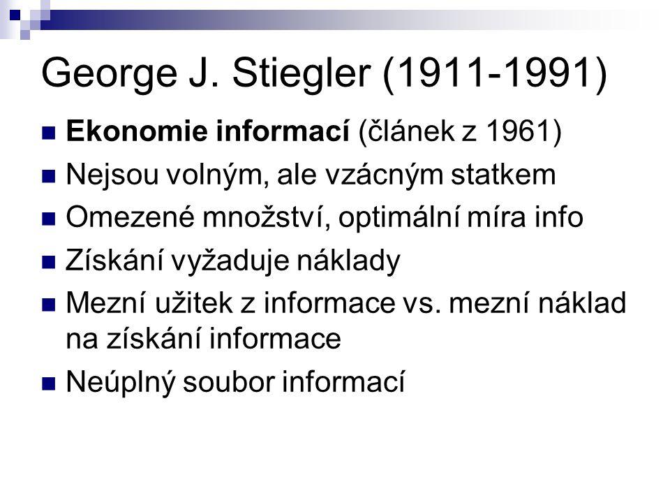 George J. Stiegler (1911-1991) Ekonomie informací (článek z 1961) Nejsou volným, ale vzácným statkem Omezené množství, optimální míra info Získání vyž