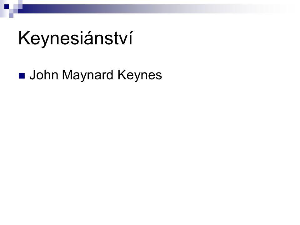 Keynesiánství John Maynard Keynes