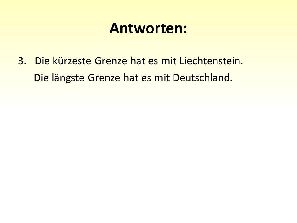 Antworten: 3.Die kürzeste Grenze hat es mit Liechtenstein.