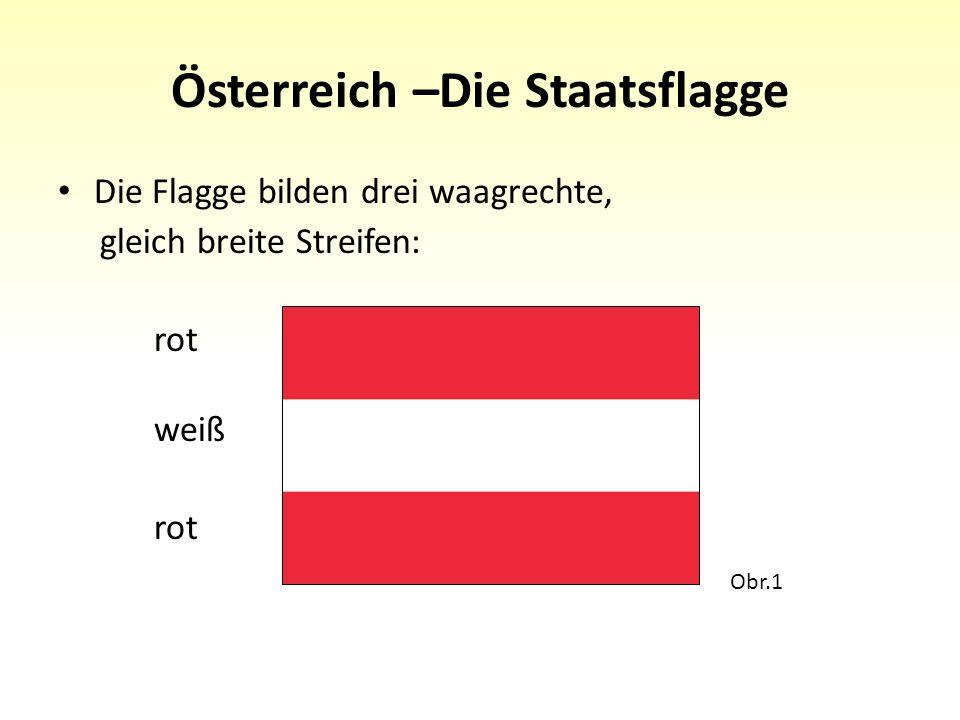Österreich –Die Staatsflagge Die Flagge bilden drei waagrechte, gleich breite Streifen: rot weiß rot Obr.1