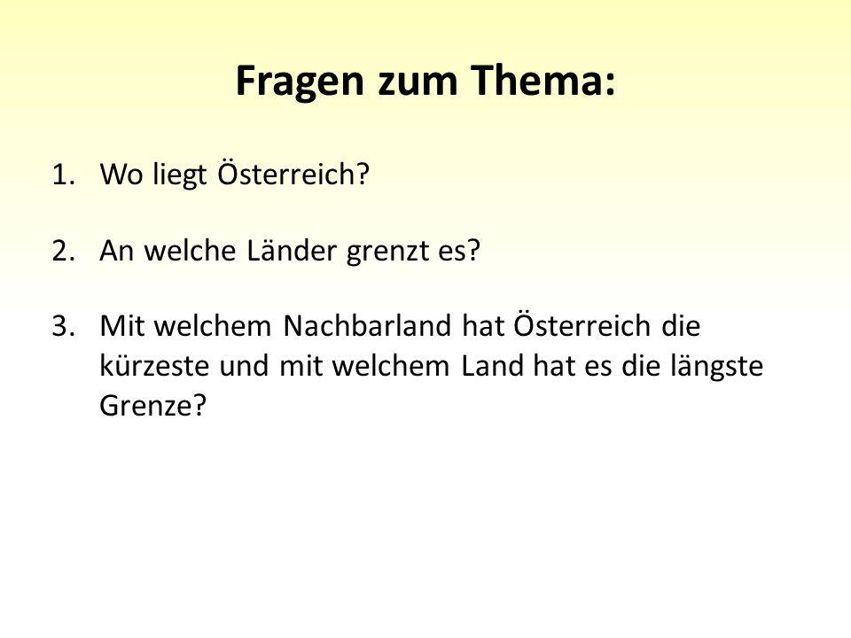 Fragen zum Thema: 1.Wo liegt Österreich. 2.An welche Länder grenzt es.