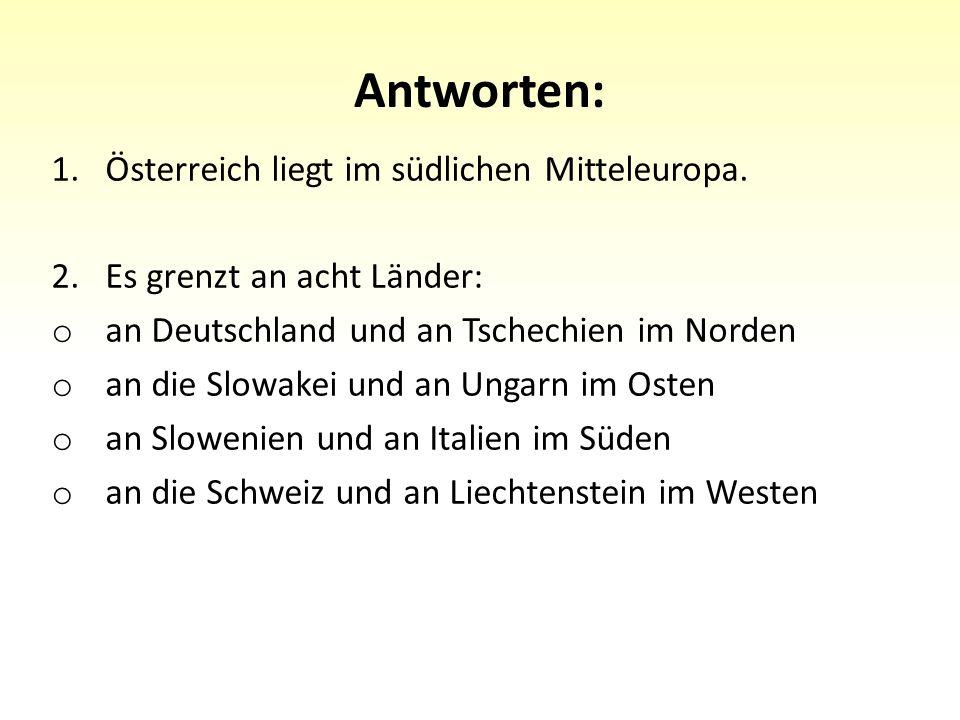 Antworten: 1.Österreich liegt im südlichen Mitteleuropa.