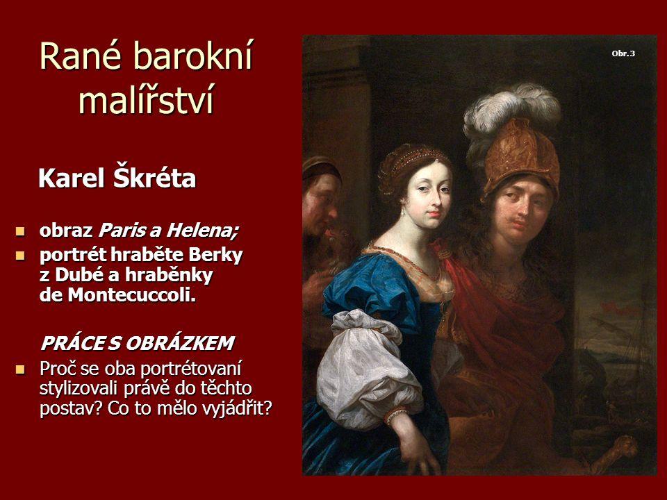 Rané barokní malířství Karel Škréta Karel Škréta obraz Paris a Helena; obraz Paris a Helena; portrét hraběte Berky z Dubé a hraběnky de Montecuccoli.