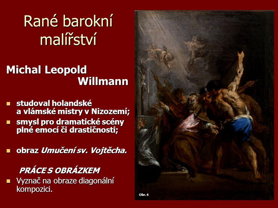 Rané barokní malířství Michal Leopold Willmann studoval holandské a vlámské mistry v Nizozemí; studoval holandské a vlámské mistry v Nizozemí; smysl p