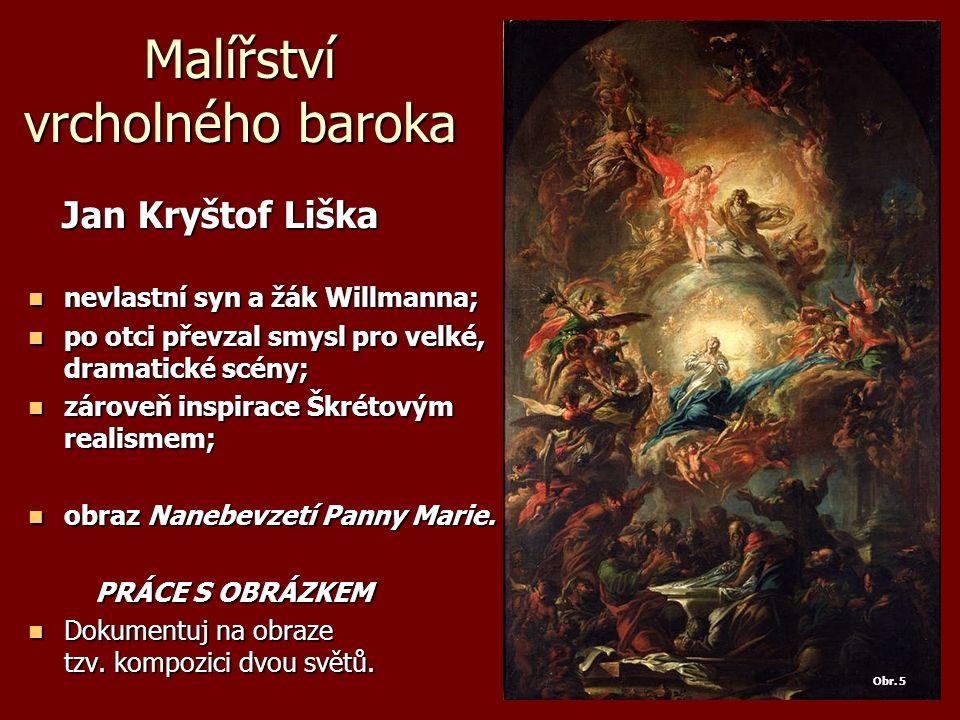 Malířství vrcholného baroka Jan Kryštof Liška Jan Kryštof Liška nevlastní syn a žák Willmanna; nevlastní syn a žák Willmanna; po otci převzal smysl pr