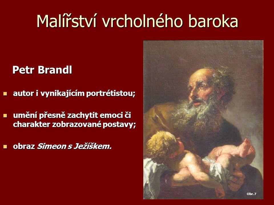 Malířství vrcholného baroka Petr Brandl Petr Brandl autor i vynikajícím portrétistou; autor i vynikajícím portrétistou; umění přesně zachytit emoci či