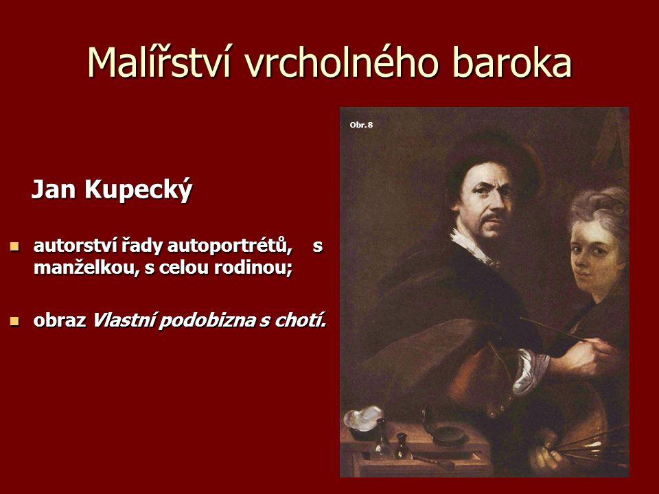 Malířství vrcholného baroka Jan Kupecký Jan Kupecký autorství řady autoportrétů, s manželkou, s celou rodinou; autorství řady autoportrétů, s manželkou, s celou rodinou; obraz Vlastní podobizna s chotí.