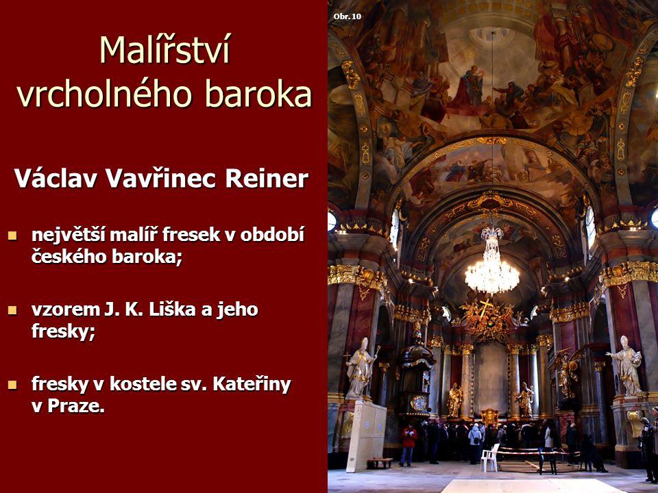 Malířství vrcholného baroka Václav Vavřinec Reiner Václav Vavřinec Reiner největší malíř fresek v období českého baroka; největší malíř fresek v období českého baroka; vzorem J.