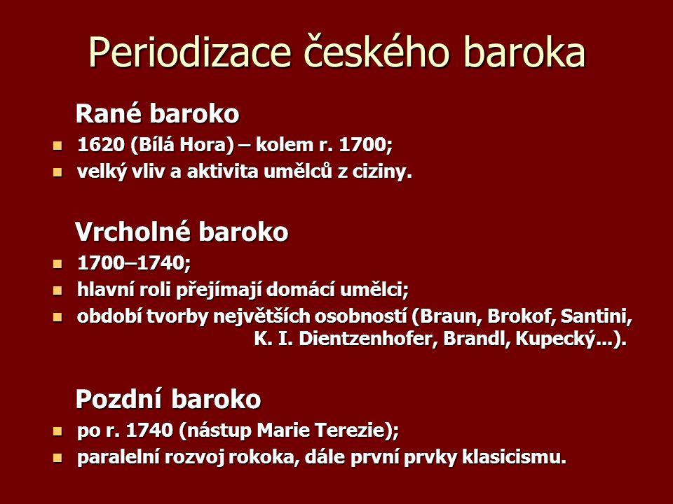Periodizace českého baroka Rané baroko Rané baroko 1620 (Bílá Hora) – kolem r. 1700; 1620 (Bílá Hora) – kolem r. 1700; velký vliv a aktivita umělců z