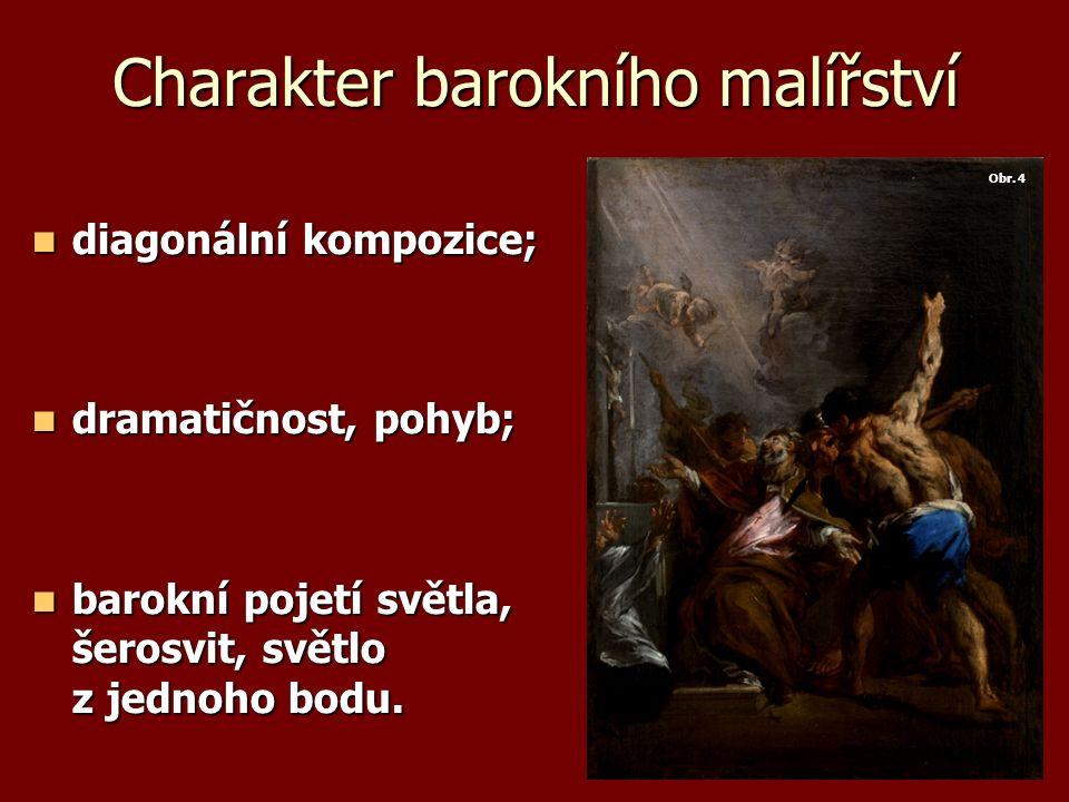Charakter barokního malířství diagonální kompozice; diagonální kompozice; dramatičnost, pohyb; dramatičnost, pohyb; barokní pojetí světla, šerosvit, s