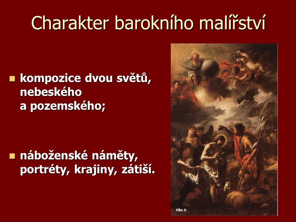 Charakter barokního malířství kompozice dvou světů, nebeského a pozemského; kompozice dvou světů, nebeského a pozemského; náboženské náměty, portréty, krajiny, zátiší.