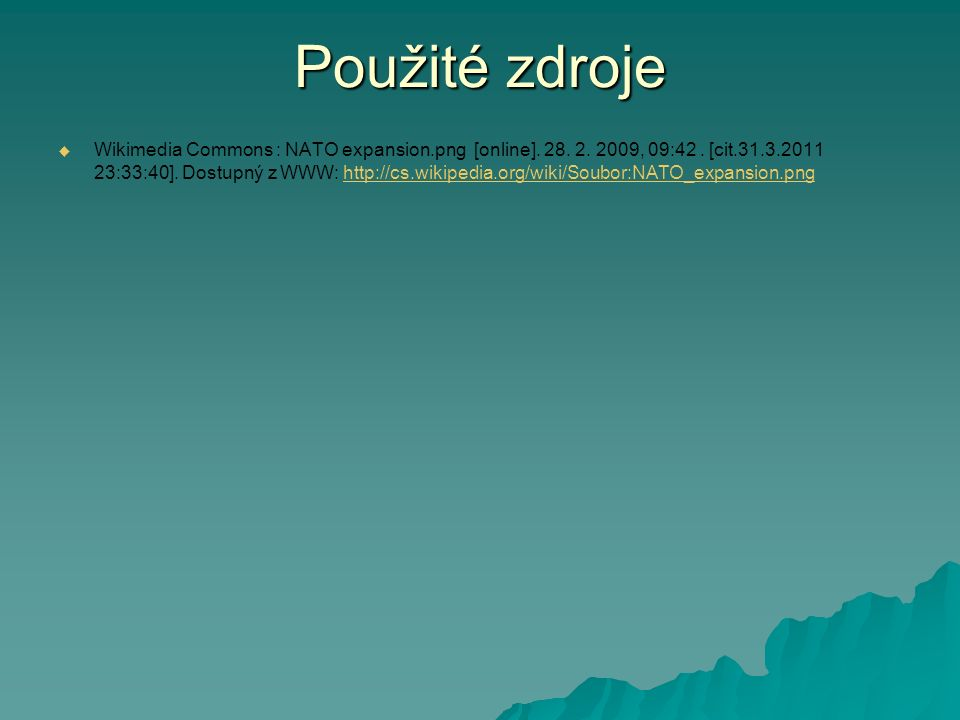 Použité zdroje   Wikimedia Commons : NATO expansion.png [online]. 28. 2. 2009, 09:42. [cit.31.3.2011 23:33:40]. Dostupný z WWW: http://cs.wikipedia.